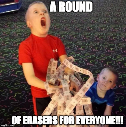 Overly Excited Ticket Kid | A ROUND OF ERASERS FOR EVERYONE!!! | image tagged in overly excited ticket kid | made w/ Imgflip meme maker