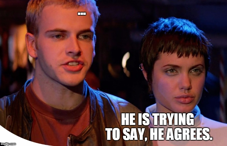 jonny and angela | ... HE IS TRYING TO SAY, HE AGREES. | image tagged in jonny and angela | made w/ Imgflip meme maker