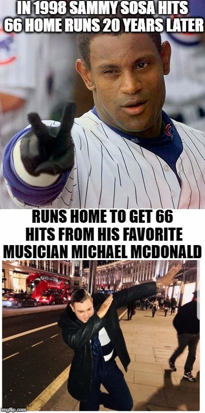 Sammy Sosa becomes Mark Mcguire  | IN 1998 SAMMY SOSA HITS 66 HOME RUNS 20 YEARS LATER RUNS HOME TO GET 66 HITS FROM HIS FAVORITE MUSICIAN MICHAEL MCDONALD | image tagged in smooth move sammy,black and white,memes,funny,baseball | made w/ Imgflip meme maker
