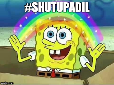 #SHUTUPADIL | image tagged in spongebob rainbow | made w/ Imgflip meme maker
