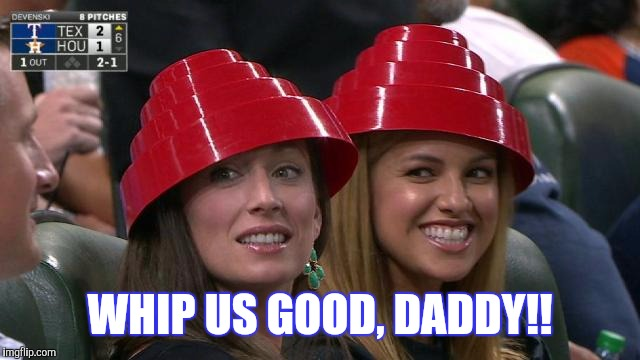 WHIP US GOOD, DADDY!! | made w/ Imgflip meme maker