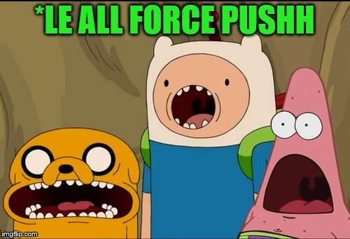 *LE ALL FORCE PUSHH | made w/ Imgflip meme maker