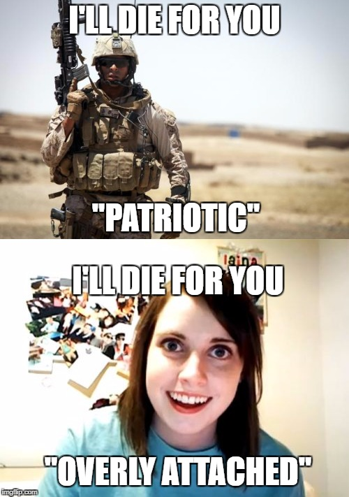 "I'LL DIE FOR YOU ""PATRIOTIC"" I'LL DIE FOR YOU ""OVERLY ATTACHED"" 