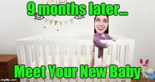 9 months later... Meet Your New Baby | made w/ Imgflip meme maker