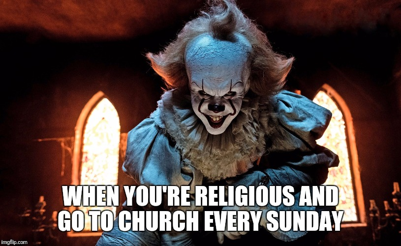 WHEN YOU'RE RELIGIOUS AND GO TO CHURCH EVERY SUNDAY | image tagged in horror | made w/ Imgflip meme maker