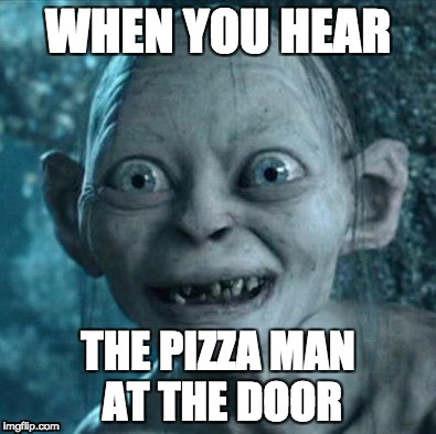 Gollum Meme | WHEN YOU HEAR THE PIZZA MAN AT THE DOOR | image tagged in memes,gollum | made w/ Imgflip meme maker