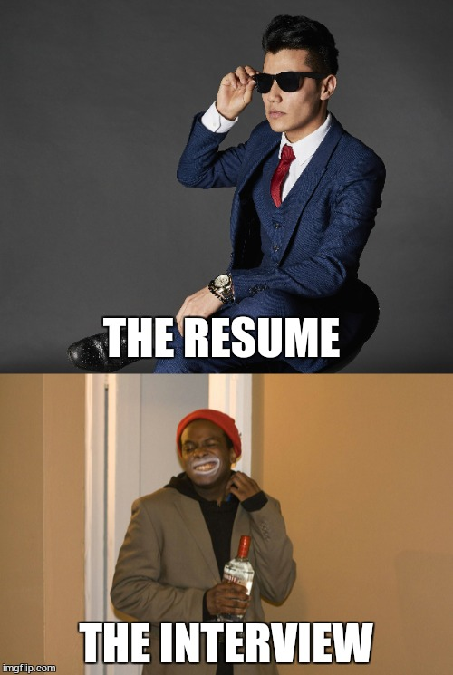 It's almost unfair... | THE RESUME THE INTERVIEW | image tagged in memes,job interview,resume,comparison,how you look | made w/ Imgflip meme maker