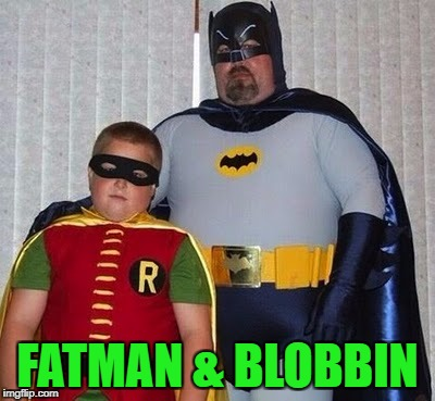 To the Fatmobile!!! Superhero Week Now. 12 to 18 - A Pipe_Picasso and Madolite event | FATMAN & BLOBBIN | image tagged in fatman  blobbin,memes,superhero week,funny,batman 7 robin,fatmobile | made w/ Imgflip meme maker