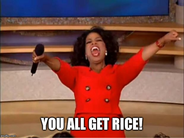 Oprah You Get A Meme | YOU ALL GET RICE! | image tagged in memes,oprah you get a | made w/ Imgflip meme maker