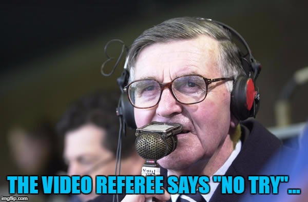 "THE VIDEO REFEREE SAYS ""NO TRY""... 