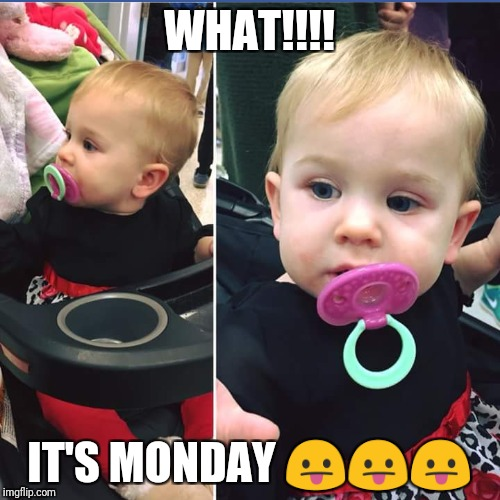 Weekend | WHAT!!!! IT'S MONDAY  | image tagged in cute baby | made w/ Imgflip meme maker