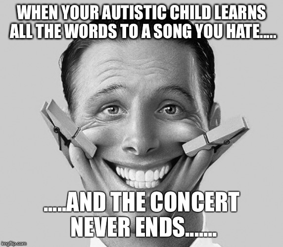 WHEN YOUR AUTISTIC CHILD LEARNS ALL THE WORDS TO A SONG YOU HATE..... .....AND THE CONCERT NEVER ENDS....... | image tagged in autism,funny kids,singing,songs you hate | made w/ Imgflip meme maker