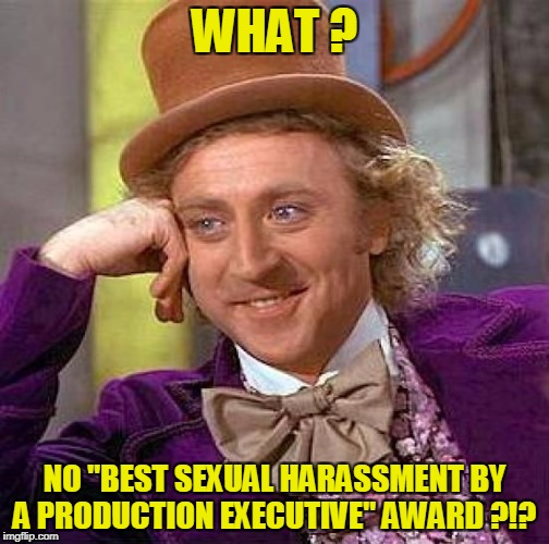 "Creepy Condescending Wonka Meme | WHAT ? NO ""BEST SEXUAL HARASSMENT BY A PRODUCTION EXECUTIVE"" AWARD ?!? 