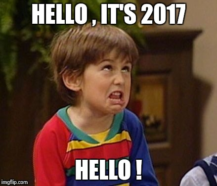 WTF kid | HELLO , IT'S 2017 HELLO ! | image tagged in wtf kid | made w/ Imgflip meme maker