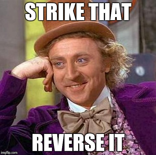 Creepy Condescending Wonka Meme | STRIKE THAT REVERSE IT | image tagged in memes,creepy condescending wonka | made w/ Imgflip meme maker