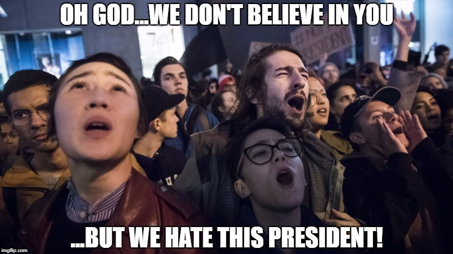 Not my president | OH GOD...WE DON'T BELIEVE IN YOU ...BUT WE HATE THIS PRESIDENT! | image tagged in christianity,god,trump,obama,democrat,republican | made w/ Imgflip meme maker