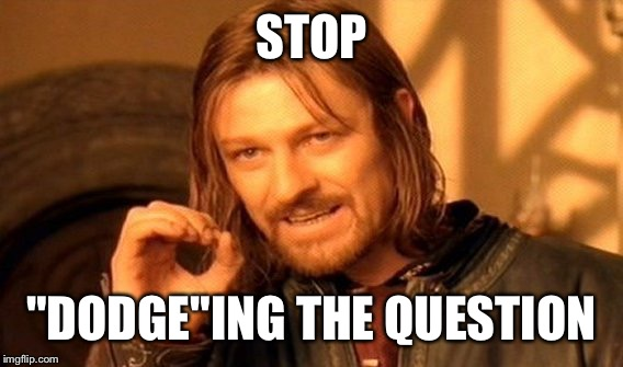 "One Does Not Simply Meme | STOP ""DODGE""ING THE QUESTION 