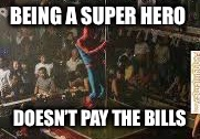 Superhero Week Now. 12 to 18 - A Pipe_Picasso and Madolite event | BEING A SUPER HERO DOESN'T PAY THE BILLS | image tagged in pipe_picasso,madolite,spiderman,pole dancing | made w/ Imgflip meme maker
