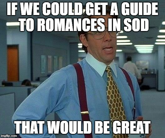 Baldur's Gate Siege of Dragonspear Romance That Would Be Great | IF WE COULD GET A GUIDE TO ROMANCES IN SOD THAT WOULD BE GREAT | image tagged in memes,that would be great | made w/ Imgflip meme maker