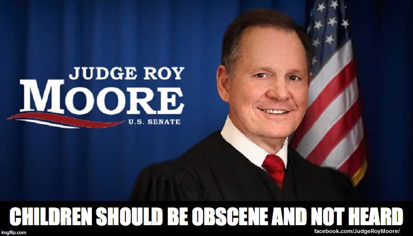 CHILDREN SHOULD BE OBSCENE AND NOT HEARD | image tagged in judge roy moore | made w/ Imgflip meme maker