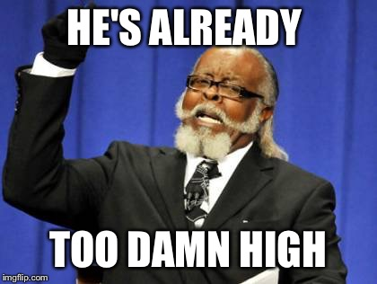Too Damn High Meme | HE'S ALREADY TOO DAMN HIGH | image tagged in memes,too damn high | made w/ Imgflip meme maker