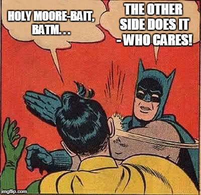 Batman Slapping Robin Meme | HOLY MOORE-BAIT, BATM. . . THE OTHER SIDE DOES IT - WHO CARES! | image tagged in memes,batman slapping robin | made w/ Imgflip meme maker