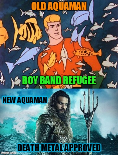 it's as if someone's been flushing a lot of Jim Beam (Superhero Week Nov. 12th-18th; a Pipe_Picasso/Madolite event) | OLD AQUAMAN DEATH METAL APPROVED BOY BAND REFUGEE NEW AQUAMAN | image tagged in superhero week,memes,aquaman,superhero | made w/ Imgflip meme maker