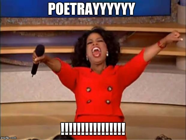 Oprah You Get A Meme | POETRAYYYYYY !!!!!!!!!!!!!!!! | image tagged in memes,oprah you get a | made w/ Imgflip meme maker