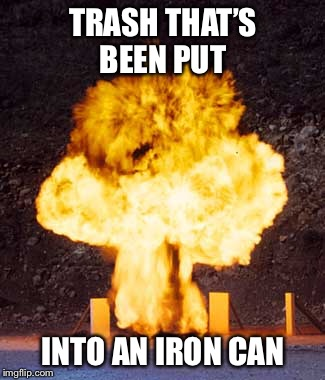 TRASH THAT'S BEEN PUT INTO AN IRON CAN | made w/ Imgflip meme maker