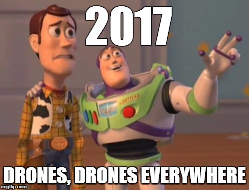 X, X Everywhere Meme | 2017 DRONES, DRONES EVERYWHERE | image tagged in memes,x,x everywhere,x x everywhere | made w/ Imgflip meme maker