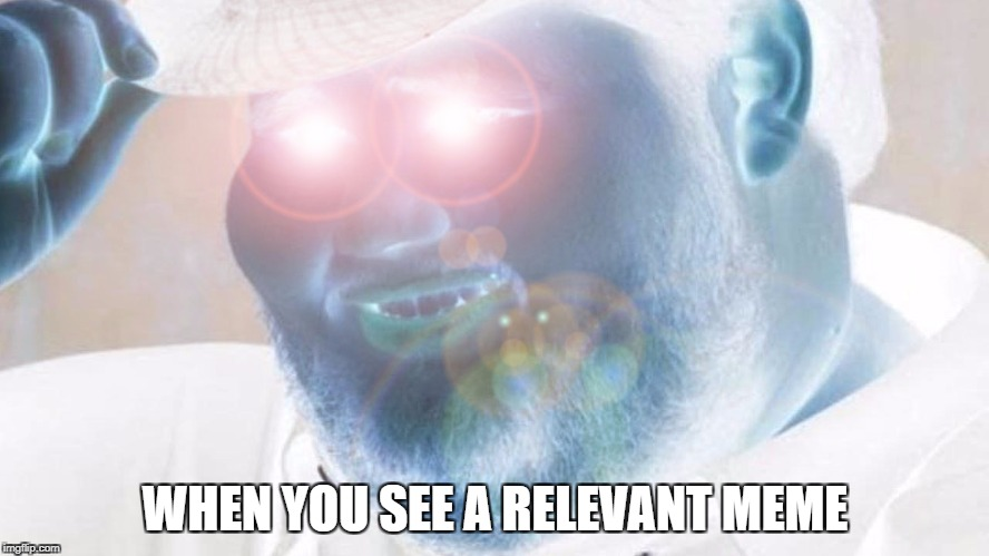 Neckbeard Lens Flare | WHEN YOU SEE A RELEVANT MEME | image tagged in neckbeard lens flare | made w/ Imgflip meme maker