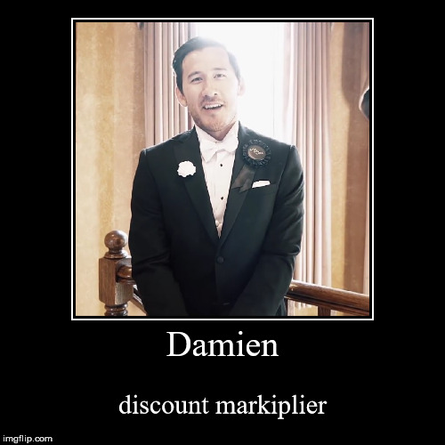 Damien | discount markiplier | image tagged in funny,demotivationals | made w/ Imgflip demotivational maker
