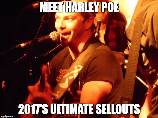 MEET HARLEY POE 2017'S ULTIMATE SELLOUTS | image tagged in harley poe | made w/ Imgflip meme maker