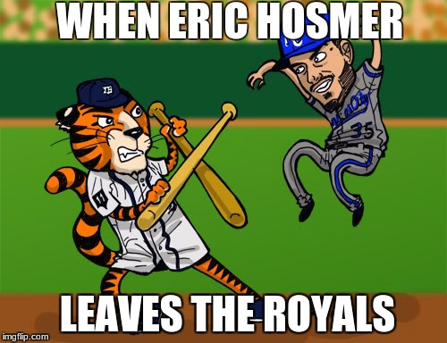WHEN ERIC HOSMER LEAVES THE ROYALS | image tagged in sports | made w/ Imgflip meme maker