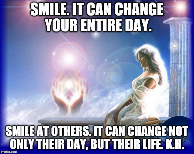 mental spiritual energy | SMILE. IT CAN CHANGE YOUR ENTIRE DAY. SMILE AT OTHERS. IT CAN CHANGE NOT ONLY THEIR DAY, BUT THEIR LIFE. K.H. | image tagged in mental spiritual energy | made w/ Imgflip meme maker