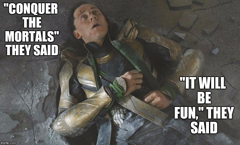 "He knows he's a good villain, it took all the Avengers to beat him. | ""CONQUER THE MORTALS"" THEY SAID ""IT WILL BE FUN,"" THEY SAID 