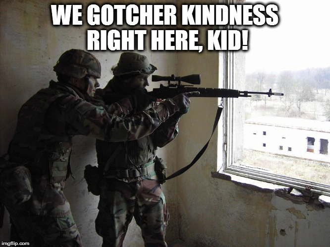 WE GOTCHER KINDNESS RIGHT HERE, KID! | made w/ Imgflip meme maker
