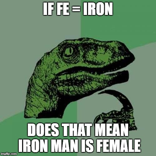 if fe=iron then iron man= female _Superhero Week Now. 12 to 18 - A Pipe_Picasso and Madolite event | IF FE = IRON DOES THAT MEAN IRON MAN IS FEMALE | image tagged in memes,philosoraptor,ssby,superhero week | made w/ Imgflip meme maker