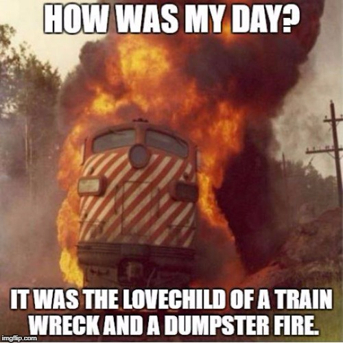 Just don't ask... | . | image tagged in bad day at work,train wreck,dumpster fire,work sucks | made w/ Imgflip meme maker