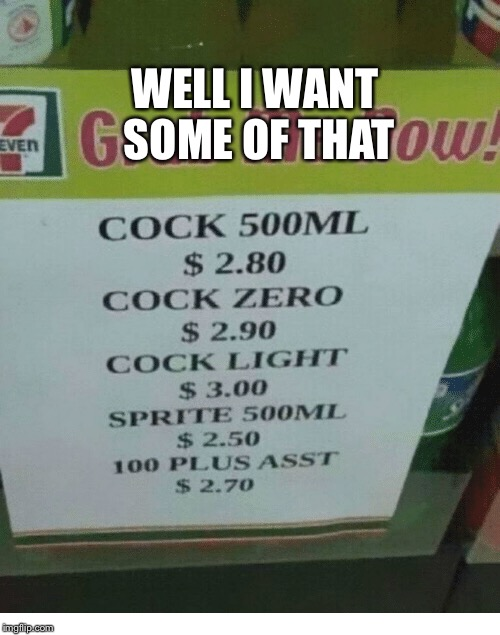 Bruh | WELL I WANT SOME OF THAT | image tagged in funny signs | made w/ Imgflip meme maker