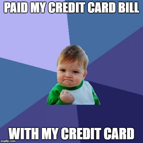 Success Kid Meme | PAID MY CREDIT CARD BILL WITH MY CREDIT CARD | image tagged in memes,success kid | made w/ Imgflip meme maker