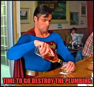 TIME TO GO DESTROY THE PLUMBING | made w/ Imgflip meme maker