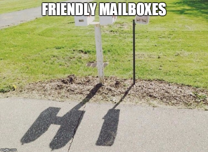 Say hello | FRIENDLY MAILBOXES | image tagged in mailbox | made w/ Imgflip meme maker