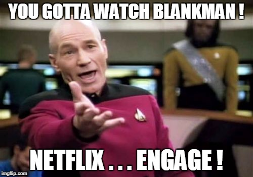 Picard Wtf Meme | YOU GOTTA WATCH BLANKMAN ! NETFLIX . . . ENGAGE ! | image tagged in memes,picard wtf | made w/ Imgflip meme maker