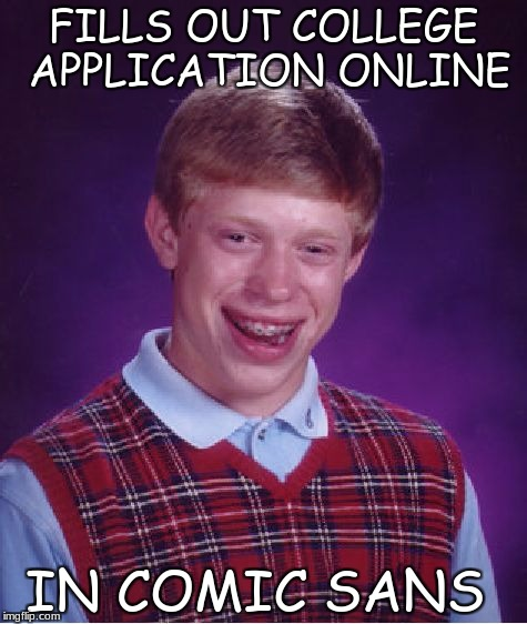 Bad Luck Brian Meme | FILLS OUT COLLEGE APPLICATION ONLINE IN COMIC SANS | image tagged in memes,bad luck brian | made w/ Imgflip meme maker