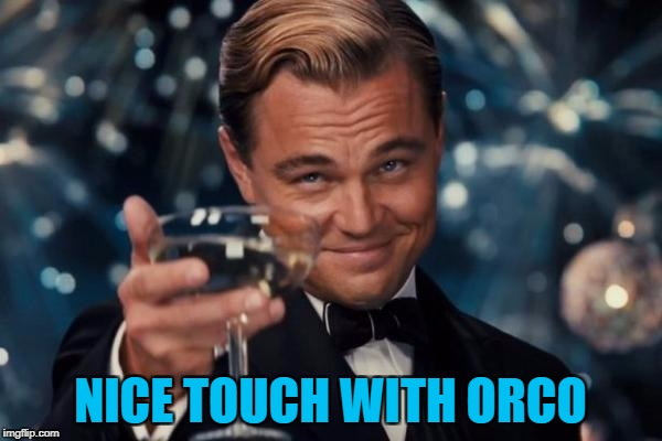 Leonardo Dicaprio Cheers Meme | NICE TOUCH WITH ORCO | image tagged in memes,leonardo dicaprio cheers | made w/ Imgflip meme maker