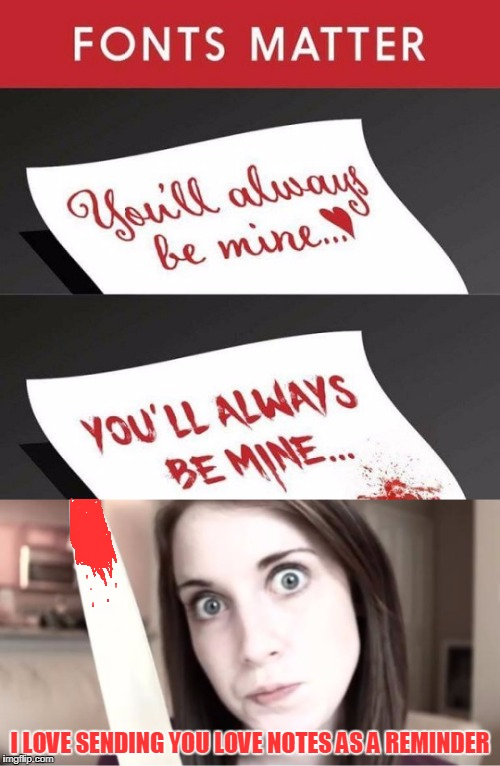 Obviously overly attached girlfriend is not finished with her weekend celebration as she has carried it over into a new week  | I LOVE SENDING YOU LOVE NOTES AS A REMINDER | image tagged in overly attached girlfriend knife,bloody,font,funny | made w/ Imgflip meme maker