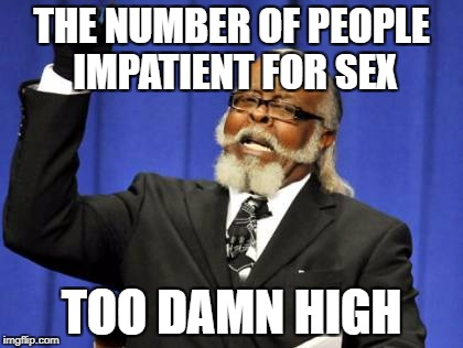 Too Damn High Meme | THE NUMBER OF PEOPLE IMPATIENT FOR SEX TOO DAMN HIGH | image tagged in memes,too damn high | made w/ Imgflip meme maker