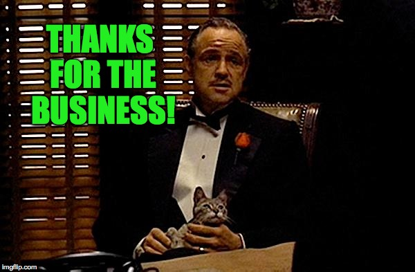 THANKS FOR THE BUSINESS! | made w/ Imgflip meme maker