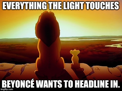 Beyoncé to play Nala | EVERYTHING THE LIGHT TOUCHES BEYONCÉ WANTS TO HEADLINE IN. | image tagged in memes,lion king,beyonce,movies,headlines,disney reboot | made w/ Imgflip meme maker